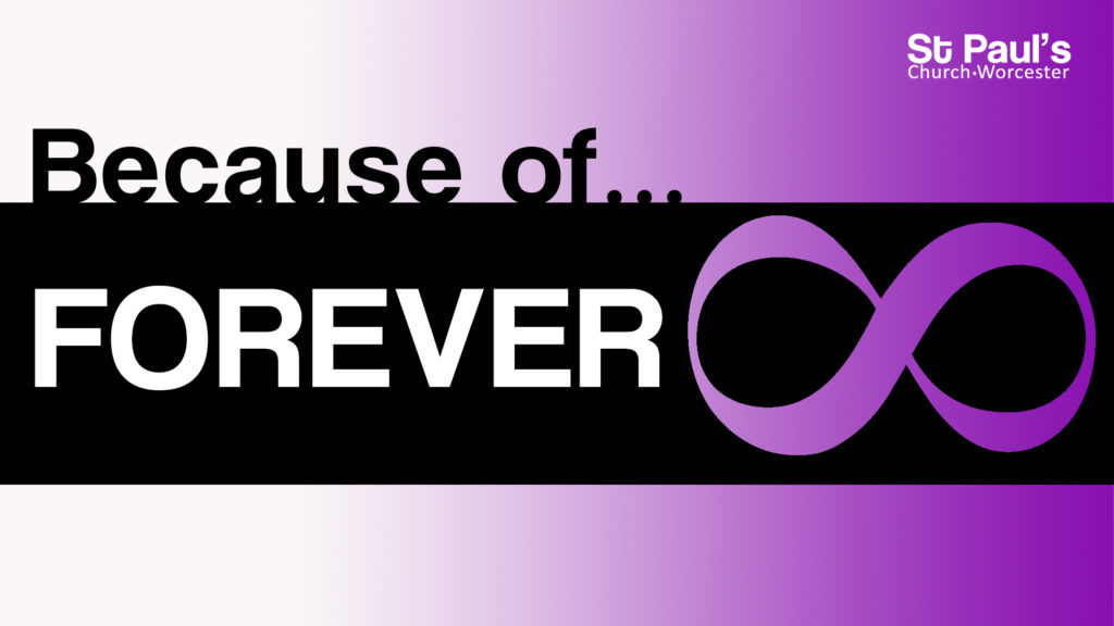Image for the Because of Forever used for the morning service at St Paul's Church Worcester 16th May 2021